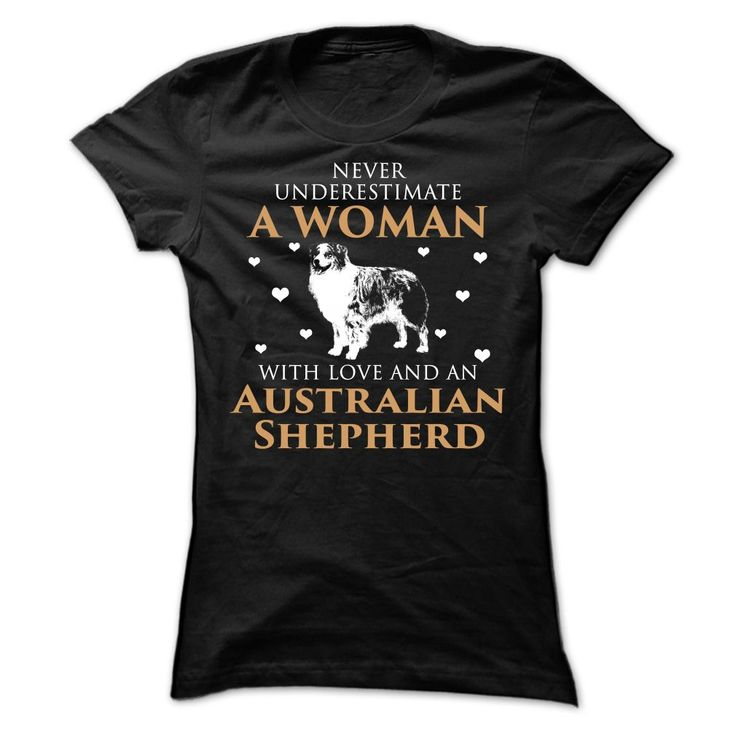 Never Underestimate A Woman With Love And An Australian Shepherd. Dog Lovers. Funny Dog Shirts. Dog Breed Shirt