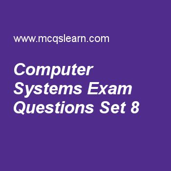 Practice test on computer systems, computer fundamentals quiz 8 online. Free computer exam's questions and answers to learn computer systems test with answers. Practice online quiz to test knowledge on computer systems, computer programmer, input at terminals and microcomputers, communication, remote and local worksheets. Free computer systems test has multiple choice questions set as all components that work together in form of unit is called, answer key with choices as system, bound..