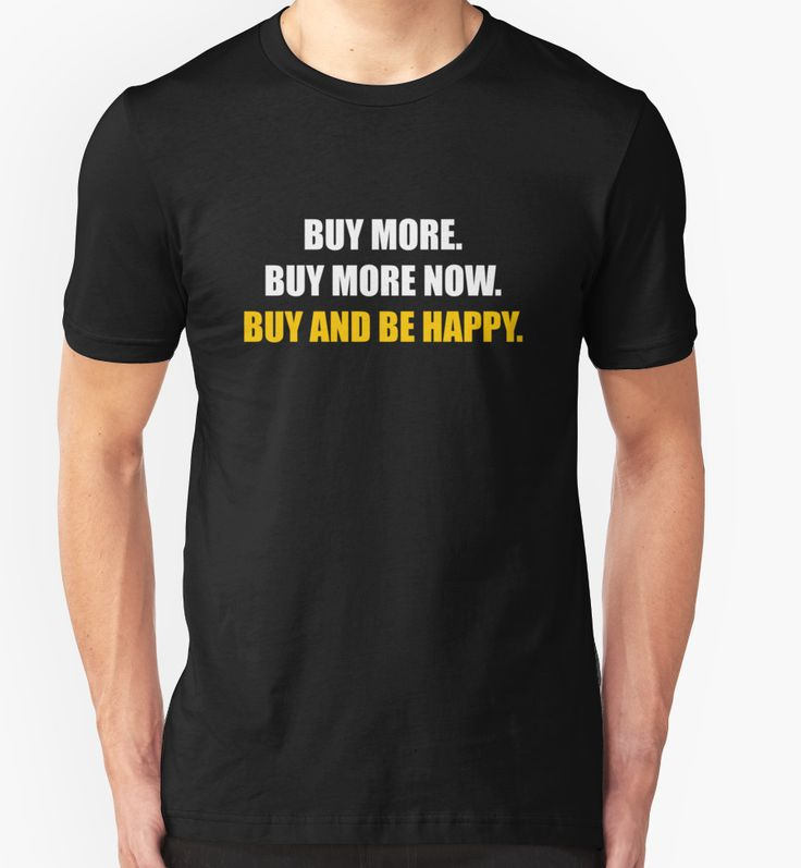 Buy more. Buy more now. Buy and be happy. by nametaken