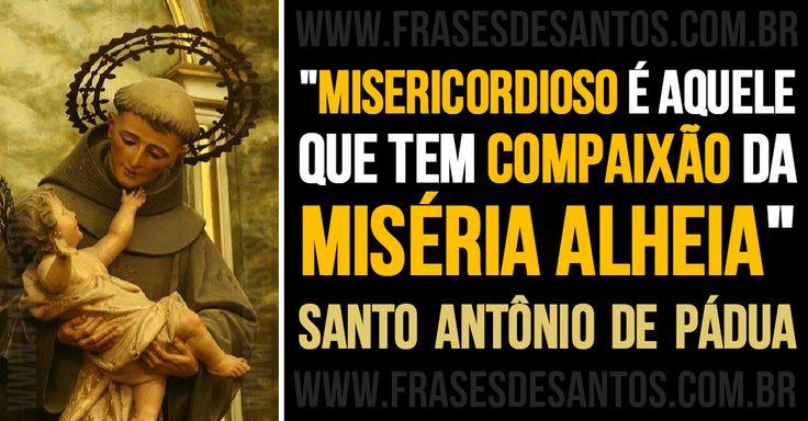"""""""Misericordioso é aquele que tem compaixão da miséria alheia."""" SantoAntôniodePádua #misericórdia #compaixão #SantoAntônio"""