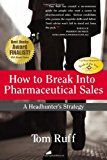 How to Break Into Pharmaceutical Sales: A Headhunter's Strategy