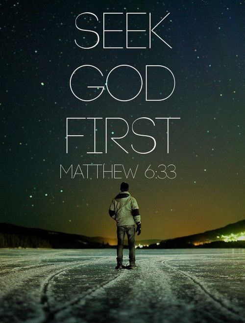 """But seek first His kingdom and His righteousness, and all these things will be given to you as well."""" (Matthew 6:33)"""