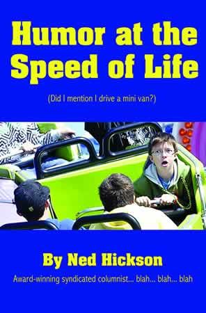 Ned Hickson is one of my favorite bloggers. He writes a humor column for the Siuslaw News in Oregon, and he has compiled some of his best columns into this book. Humor at the Speed of Life is hilarious. Try it. You'll like it. :)