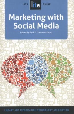 Marketing with social media : a LITA guide / edited by Beth C. Thomsett-Scott. Chicago : ALA TechSource, an imprint of the American Library Association, [2014]. Offers to-the-point advice for getting up to speed with the world of social media. Ideal for newbies ready to get serious about marketing with social media, as well as practitioners on the lookout for ways to improve existing efforts.Libraries Association, Libraries Science, Editing, Social Media, Lita Guide, Guide Book, Beth, American Libraries, Book 2014