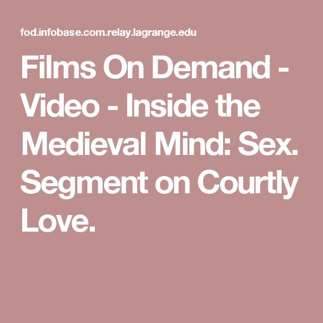 Films On Demand - Video - Inside the Medieval Mind: Sex. Segment on Courtly Love.