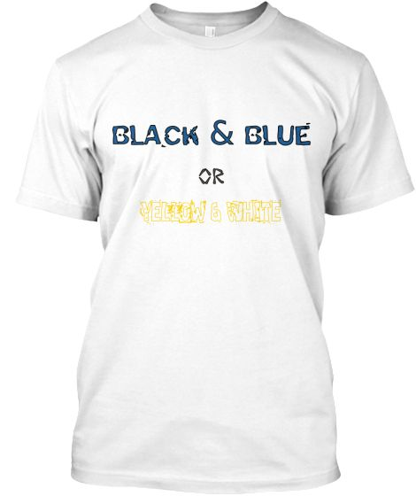 Black and Blue or Yellow and White | Teespring