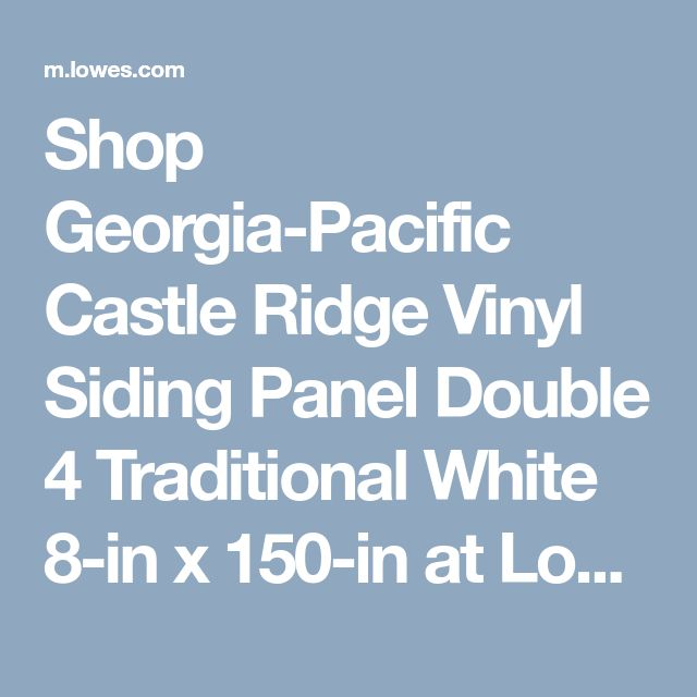 Shop Georgia-Pacific Castle Ridge Vinyl Siding Panel Double 4 Traditional White 8-in x 150-in at Lowes.com