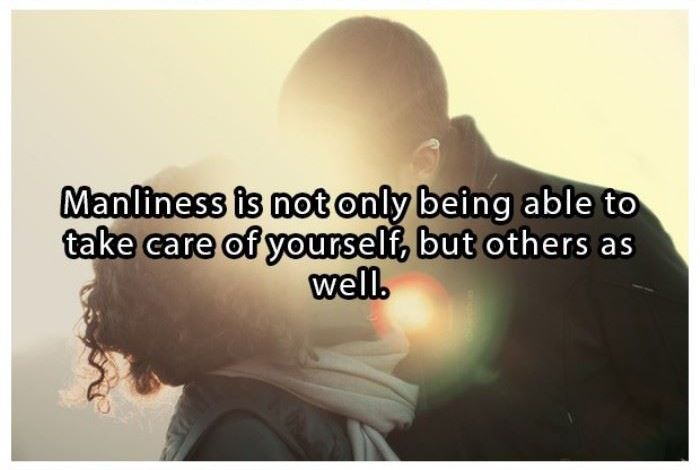 Manliness is not only being able to take care of yourself, but others as well | www.piclectica.com #piclectica