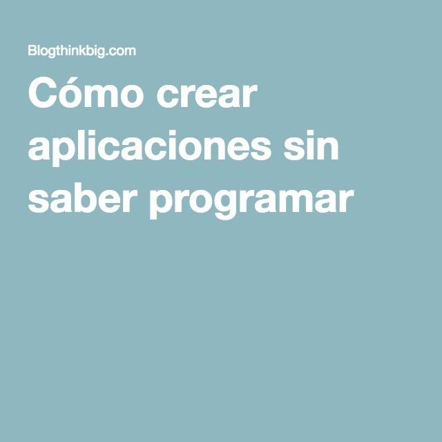 Cómo crear aplicaciones sin saber programar
