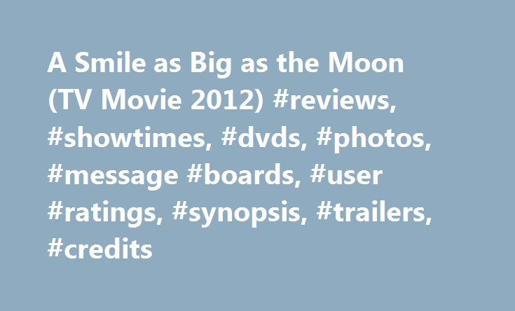 A Smile as Big as the Moon (TV Movie 2012) #reviews, #showtimes, #dvds, #photos, #message #boards, #user #ratings, #synopsis, #trailers, #credits http://new-hampshire.nef2.com/a-smile-as-big-as-the-moon-tv-movie-2012-reviews-showtimes-dvds-photos-message-boards-user-ratings-synopsis-trailers-credits/  # The leading information resource for the entertainment industry A Smile as Big as the Moon (2012 ) Storyline Immense faith of a special education teacher in the abilities of his students…