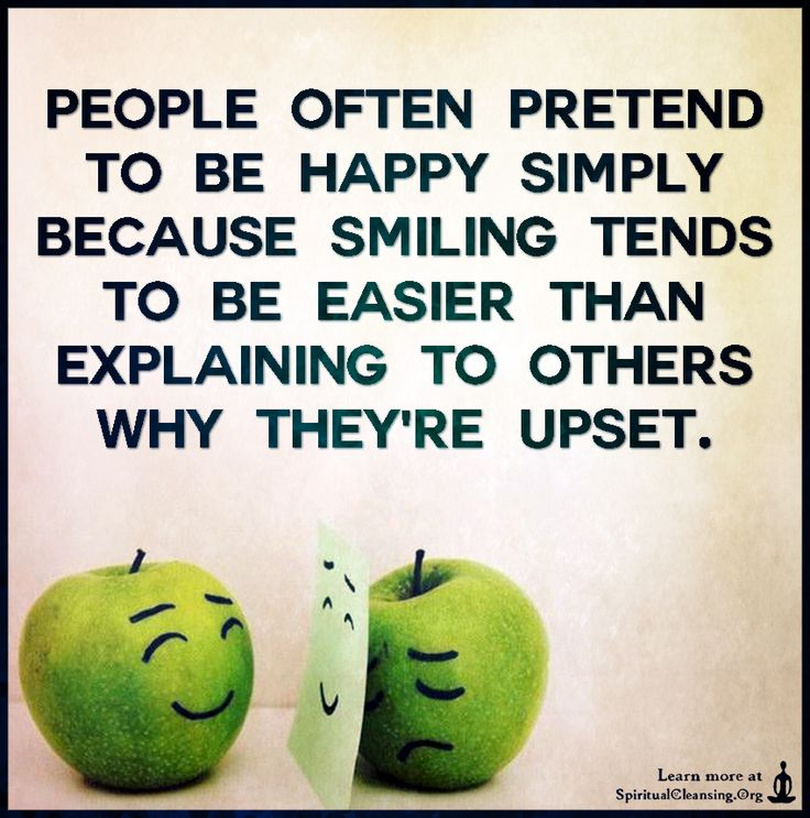 People often pretend to be happy simply because smiling tends to be easier than explaining