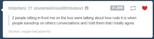 Funny Tumblr Posts, Eavesdropping - This is awesome!