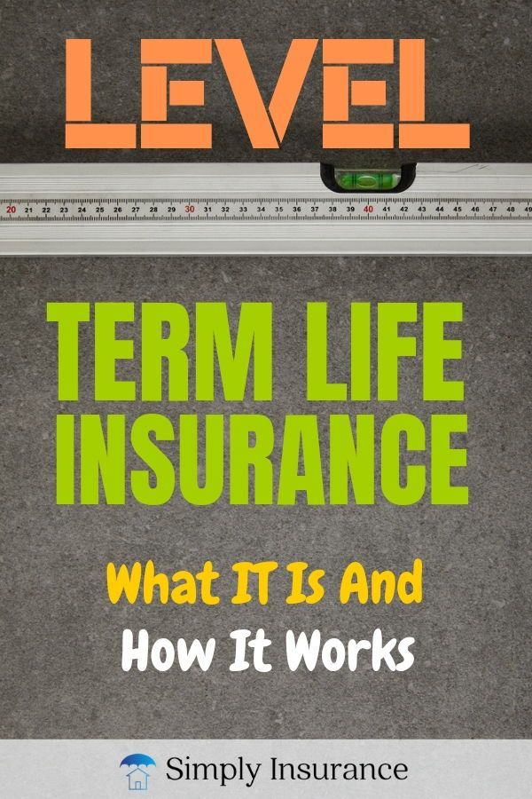 What Is Level Term Life Insurance How It Works In 2020 Level Term Life Insurance Term Life Term Life Insurance Quotes