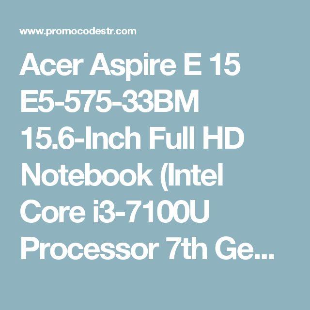 Acer Aspire E 15 E5-575-33BM 15.6-Inch Full HD Notebook (Intel Core i3-7100U Processor 7th Generation , 4GB DDR4, 1TB 5400RPM Hard Drive, Intel HD Graphics 620, Windows 10 Home), Obsidian Black | Promo Codes TR