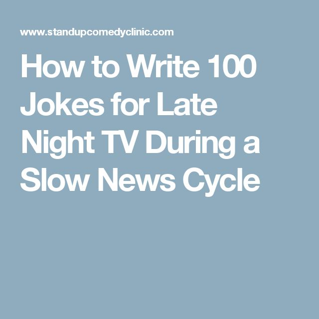 How to Write 100 Jokes for Late Night TV During a Slow News Cycle