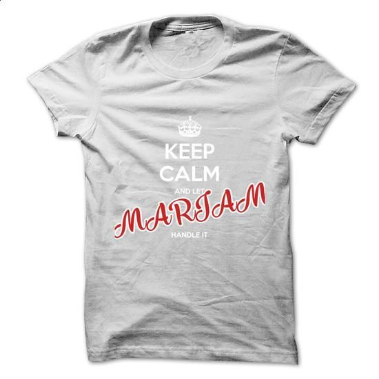 Keep Calm And Let MARIAM Handle It - #harvard sweatshirt #customized sweatshirts. MORE INFO => https://www.sunfrog.com/No-Category/Keep-Calm-And-Let-MARIAM-Handle-It.html?60505