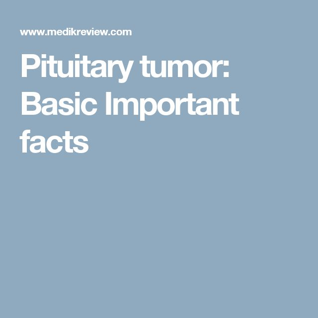Pituitary tumor: Basic Important facts