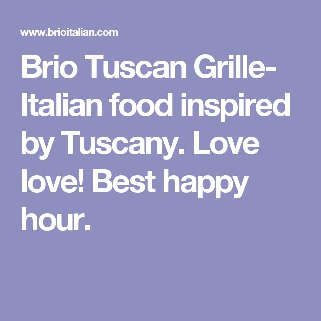 Brio Tuscan Grille- Italian food inspired by Tuscany. Love love! Best happy hour.