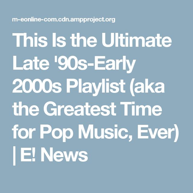 This Is the Ultimate Late '90s-Early 2000s Playlist (aka the Greatest Time for Pop Music, Ever)   E! News