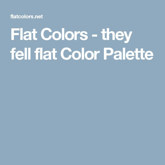 Flat Colors - they fell flat Color Palette