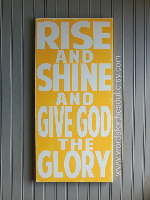 Rise Shine Give God the Glory Christian Sign by WordsForTheSoul, $55.00
