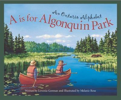 A is for Algonquin Park: An Ontario Alphabet by Lovenia Gorman.