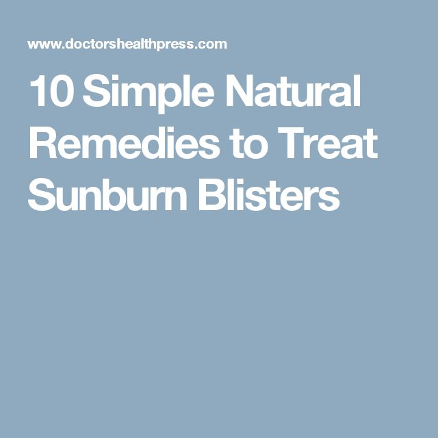 10 Simple Natural Remedies to Treat Sunburn Blisters