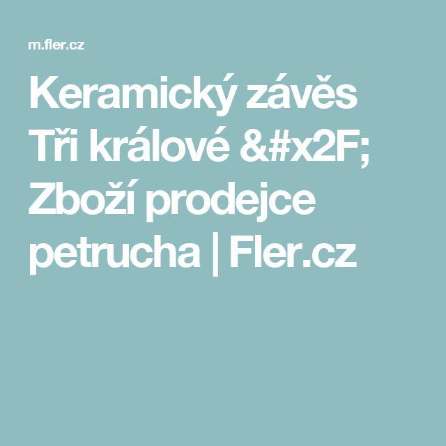 Keramický závěs Tři králové / Zboží prodejce petrucha | Fler.cz