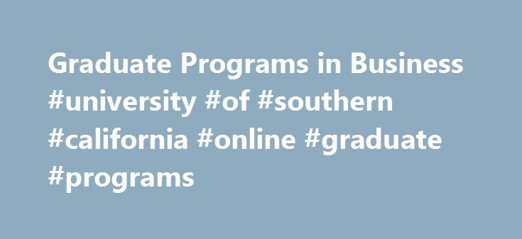 Graduate Programs in Business #university #of #southern #california #online #graduate #programs http://earnings.nef2.com/graduate-programs-in-business-university-of-southern-california-online-graduate-programs/  # Welcome to the Graduate Programs in Business California State University, Northridge's David Nazarian College of Business and Economics offers three master's degrees—the Master of Business Administration (MBA). the Master of Science in Accountancy (MSA). and the Master of Science…