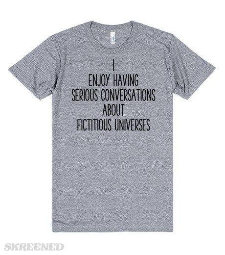 I Enjoy Having Serious Conversations  | I Enjoy Having Serious Conversations About Fictitious Universes.  #Skreened