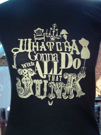 junk gypsy shirt | Whatcha Gonna Do With All That Junk Tee