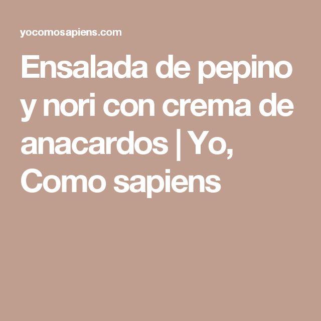 Ensalada de pepino y nori con crema de anacardos   Yo, Como sapiens