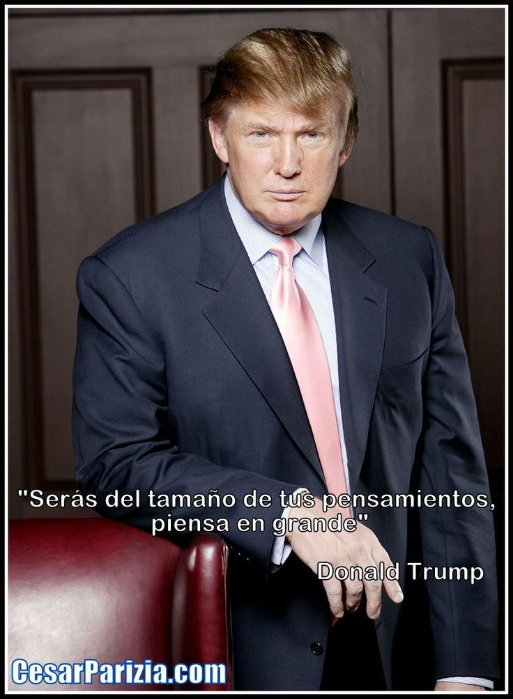 """""""Serás del tamaño de tus pensamientos, piensa en grande"""" Donald Trump  ==> http://CesarParizia.com"""