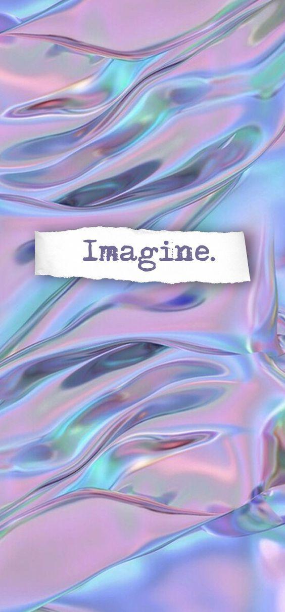 Imagina... Nunca dejes de hacerlo por que si no tus colores se desvanecen ❤