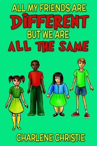 Free Kindle Book For A Limited Time : All My Friends Are Different But We Are All The Same - A Book To Teach Your Kids About Diversity and Unity -  It's here at last, the book that will teach your child about diversity but also teaches about similarities!Introducing the new kid tested and approved book; All My Friends Are Different but we are All The Same, perfect for your child age 3-12.This Children's book about diversity will leave your child with a big smile on his or her face.  It…