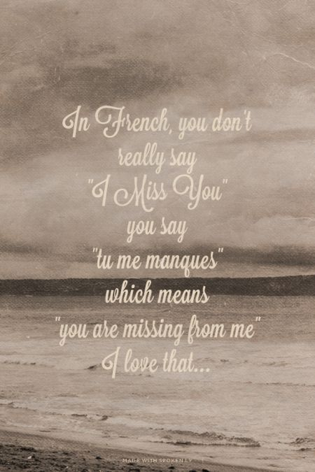 """In French, you don't really say, """"I Miss You."""" You say, """"Tu me manques,"""" which means, """"You are missing from me."""" #PANDORATexas #QuotesWeLove"""