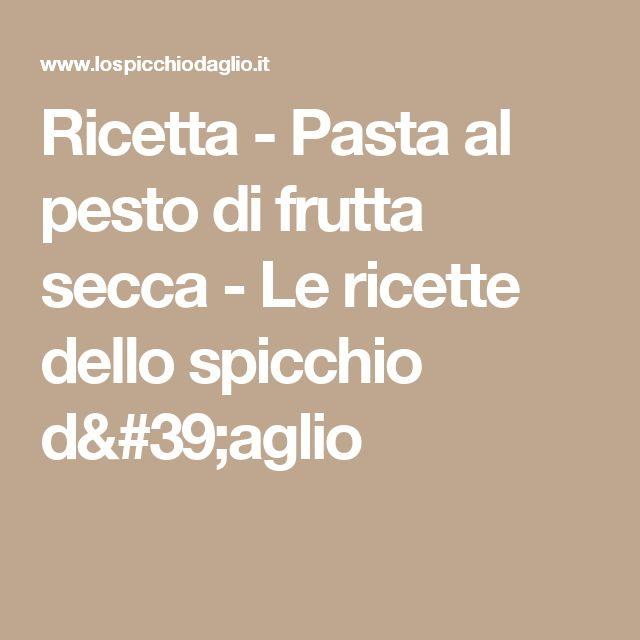 Ricetta - Pasta al pesto di frutta secca - Le ricette dello spicchio d'aglio