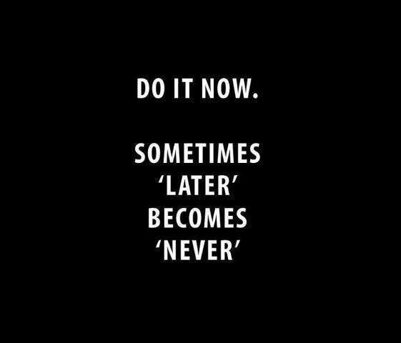 Do it now....