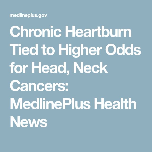 Chronic Heartburn Tied to Higher Odds for Head, Neck Cancers: MedlinePlus Health News