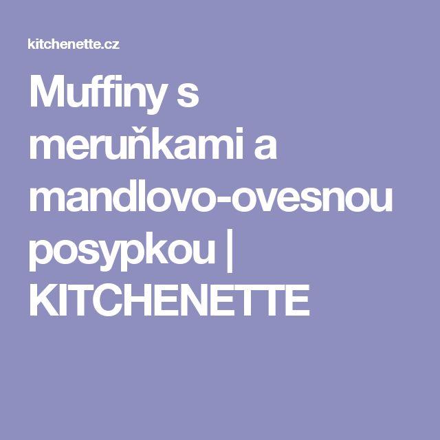 Muffiny s meruňkami a mandlovo-ovesnou posypkou   KITCHENETTE