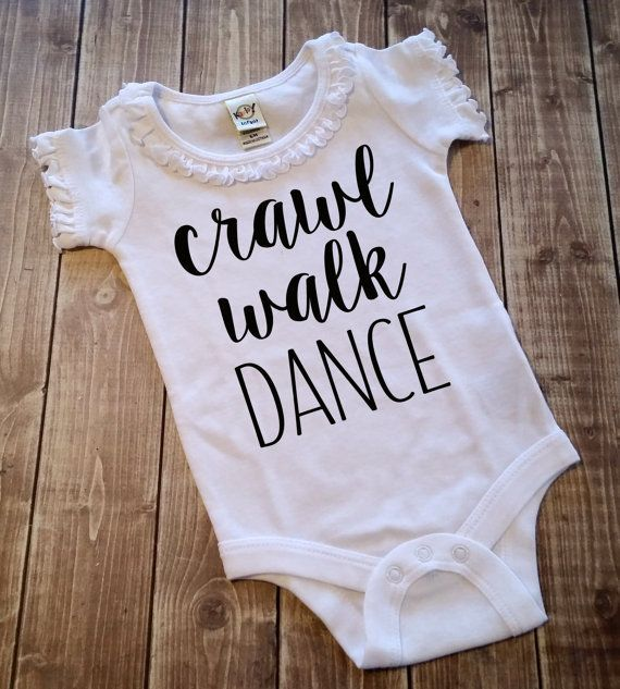 Crawl Walk Dance Bodysuit, Girsl Clothing, Vinyl Shirt, HTV, Baby Shower Gift, Dancing Shirt, Future Dancer, Tiny Dancer