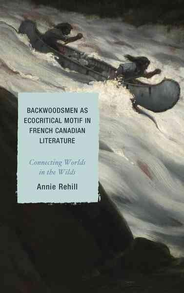 Backwoodsmen As Ecocritical Motif in French Canadian Literature: Connecting Worlds in the Wilds