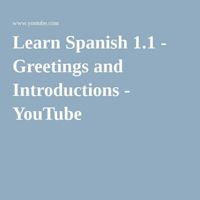 Learn Spanish 1.1 - Greetings and Introductions - YouTube