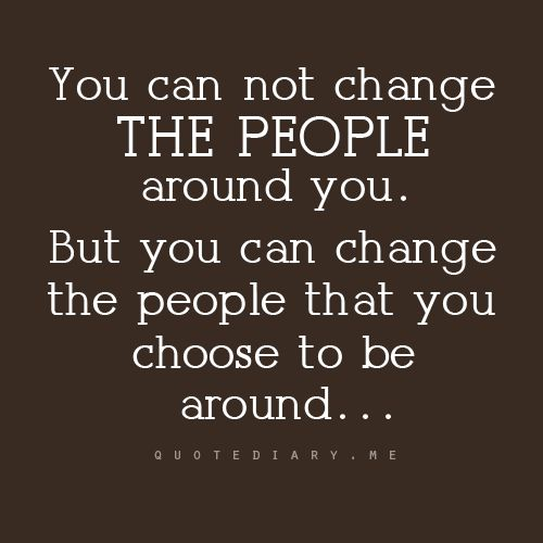 """You can not change the people around you.  But you can change the people that you choose to be around...""  If you don't enjoy working with the people in your office — make a change."