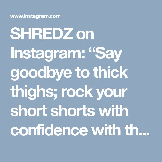 """SHREDZ on Instagram: """"Say goodbye to thick thighs; rock your short shorts with confidence with these 5 thigh-thinning tips! . 1️⃣Work on lowering your body fat percent: A woman's thighs will start to slim down once your body fat percentage gets to around 18%. . 2️⃣Know your thighs: If you want slim and trim thighs, first you need to know what kind of thighs you currently have, as to not make your thighs bigger. Do you have muscular thighs or fat thighs? . If you want to slim your thighs…"""