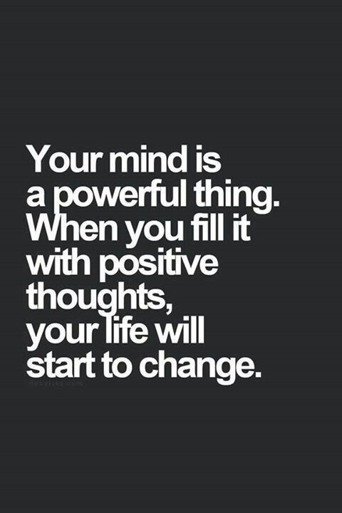 Your mind is a powerful thing. When you fill it with positive thoughts, your life William star to chance.