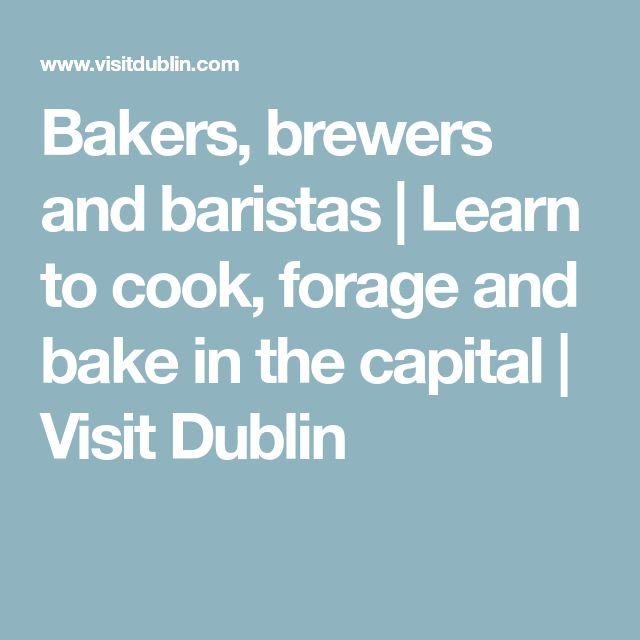 Bakers, brewers and baristas | Learn to cook, forage and bake in the capital | Visit Dublin