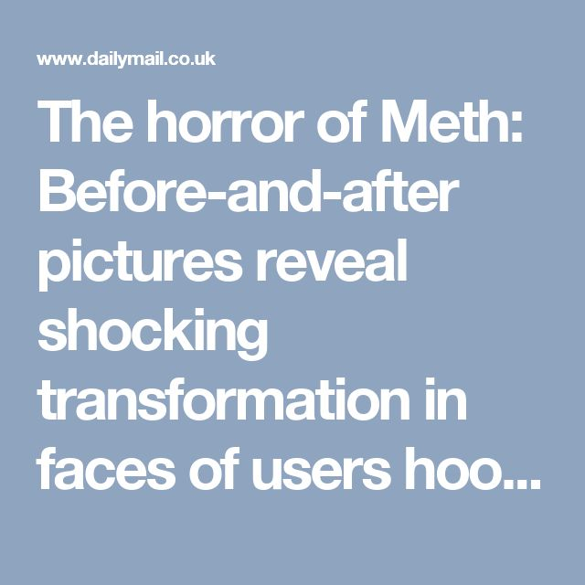 The horror of Meth: Before-and-after pictures reveal shocking transformation in faces of users hooked on deadly drug | Daily Mail Online