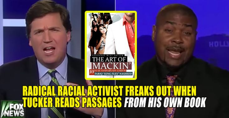 VIDEO : Racial Activist FREAKS When Tucker Carlson Reads Passages From His Own Book – TruthFeed