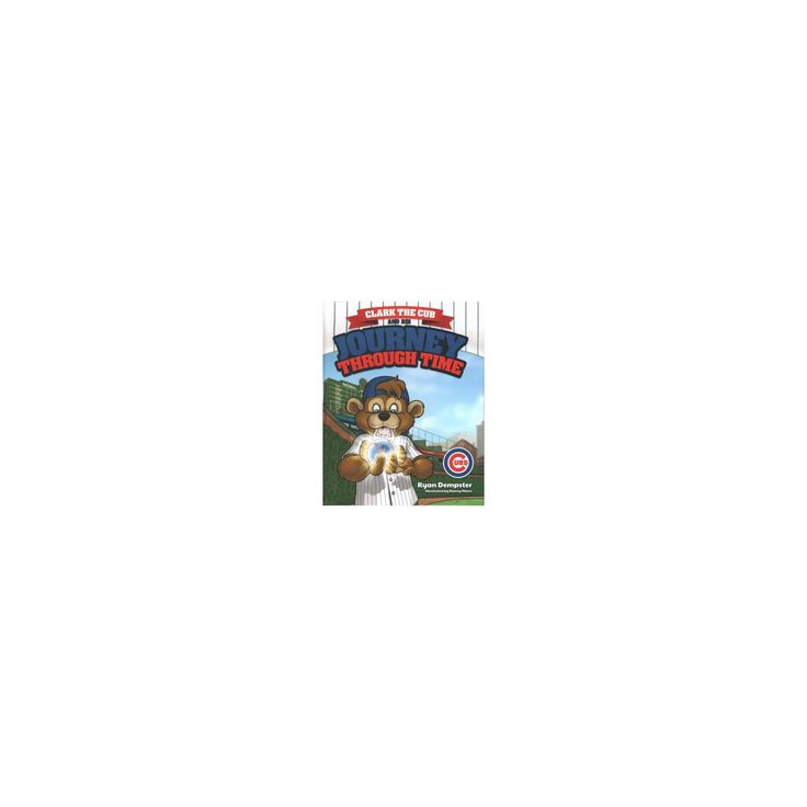 Clark the Cub and His Journey Through Time (Hardcover) (Ryan Dempster)